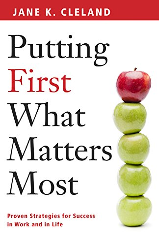 Putting First What Matters Most: Proven Strategies for Success in Work and Life